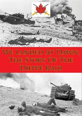 We Landed At Dawn: The Story Of The Dieppe Raid by Alexander B. Austin #canada150 #europe #germany #history #military #specialforces