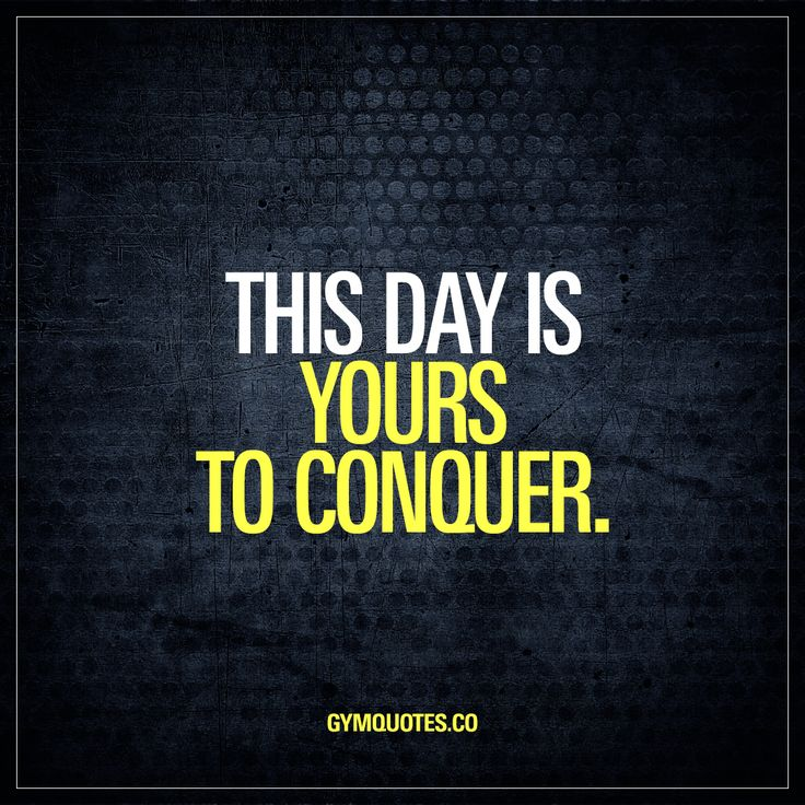 This day is yours to conquer. This day. Today. Is yours. It's waiting for you to conquer it. So get busy. Work hard and train hard. Conquer it. Own it. www.gymquotes.co