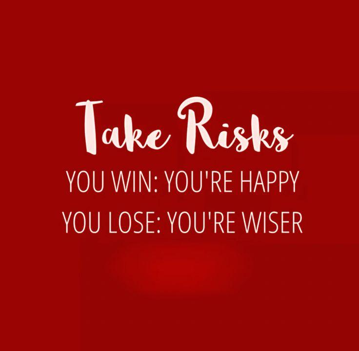 Remember to Take Risks!!