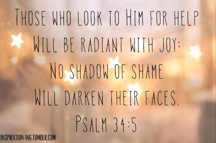 ||Psalm 34:5|| They looked unto him, and were lightened: and their faces were not ashamed.