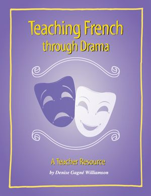 Teaching French through drama: A teacher resource. (2012). by Denise Gagné Williamson
