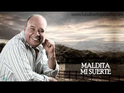 Maldita mi suerte   Luis Alberto Posada