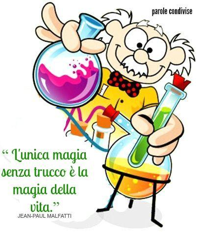 """""""L'unica magia senza trucco è la magia della vita.""""  JEAN-PAUL MALFATTI"""