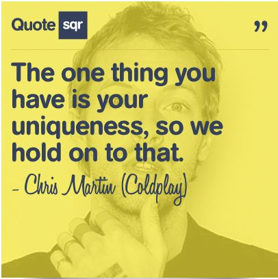 The one thing you have is your uniqueness,so we hold on to that. - Chris Martin (Coldplay) #quotesqr #uniqueness #inspirational