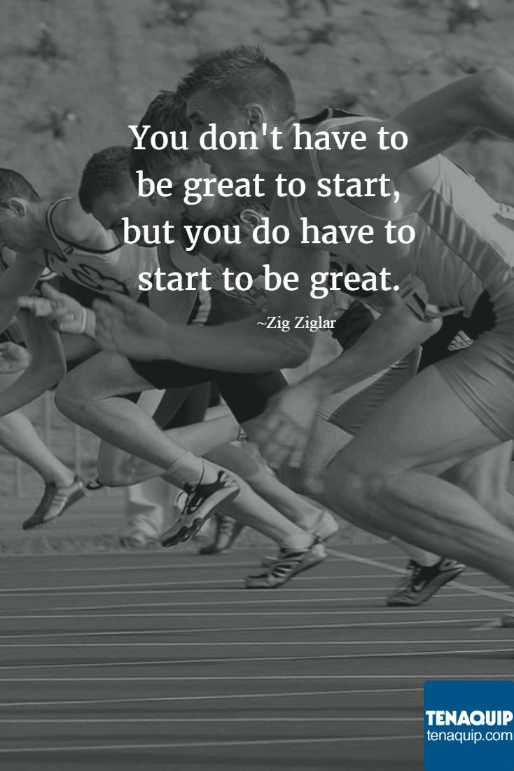 You don't have to be great to start, but you do have to start to be great. - Zig Ziglar