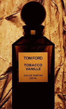 Tom Ford, Private Blend Tobacco Vanille    O Tobacco mais gourmand que existe na perfumaria chama-se Tobacco Vanille e é a expressão máxima da maravilha que é a linha de fragrâncias de Tom Ford. Sexy, elegante e gentilmente dócil, o perfume encanta pela delicada nuance amendoada abaunilhada com mel e um toque de chocolate e especiarias. Estupendamente fascinante!