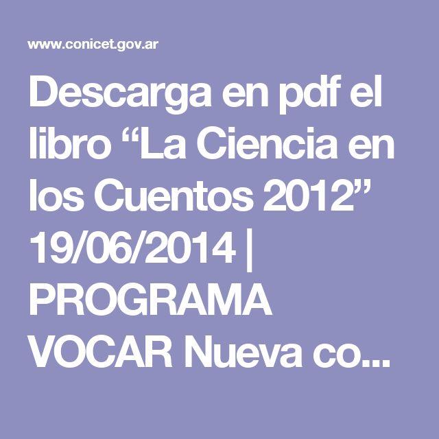 """Descarga en pdf el libro """"La Ciencia en los Cuentos 2012"""" 19/06/2014   PROGRAMA VOCAR Nueva convocatoria para el concurso literario """"La Ciencia en los Cuentos"""" - CONICET"""