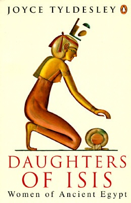 Daughters of Isis: Women of Ancient Egypt  by Joyce A. Tyldesley