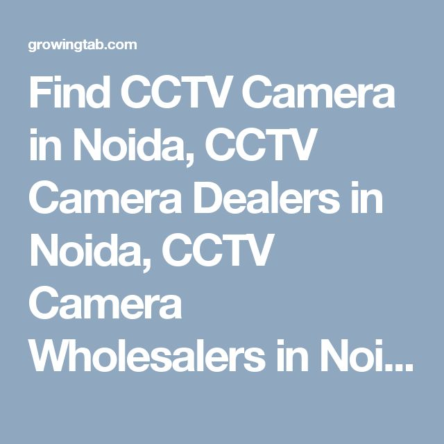 Find CCTV Camera in Noida, CCTV Camera Dealers in Noida, CCTV Camera Wholesalers in Noida, CCTV Camera Repair & Services in Noida, CCTV Camera installation Services in Noida, Post Free Ads for Sale CCTV Camera, Get CCTV Camera Distributors in Noida, CCTV Camera Manufacturers in Noida. http://growingtab.com/ad/services-cctv-camera/1/india/32/uttar-pradesh/2667/noida