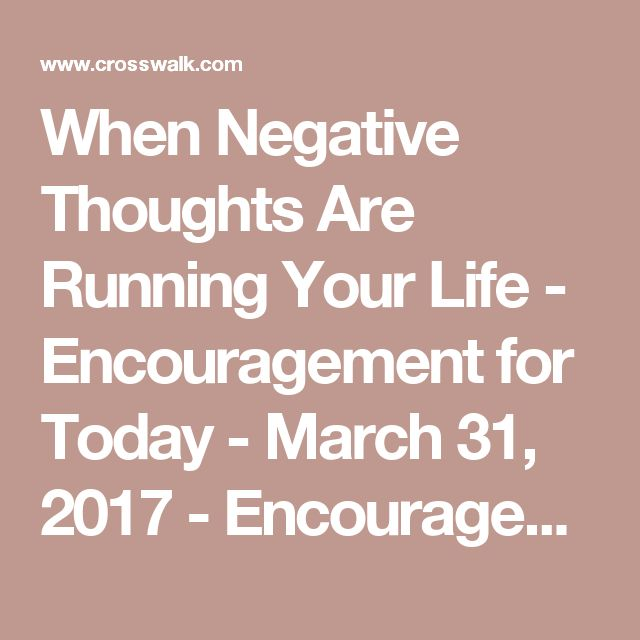 When Negative Thoughts Are Running Your Life - Encouragement for Today - March 31, 2017 - Encouragement for Today - Daily Devotional