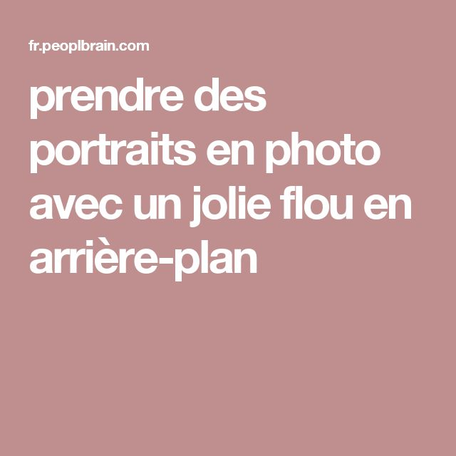 prendre des portraits en photo avec un jolie flou en arrière-plan