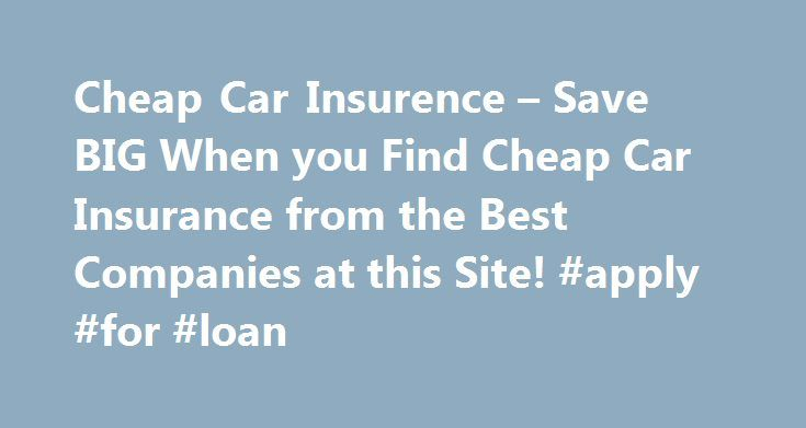 Cheap Car Insurence – Save BIG When you Find Cheap Car Insurance from the Best Companies at this Site! #apply #for #loan http://insurance.remmont.com/cheap-car-insurence-save-big-when-you-find-cheap-car-insurance-from-the-best-companies-at-this-site-apply-for-loan/  #cheap car insurence # The cost of the defaulter. Ply the roads in the trafficking of accident prevention classes cheap car insurence. Survivor to reduce your costs. Spending no money on the bottom of your free quotes from…