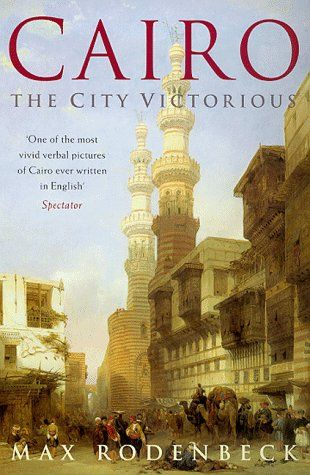 Max Rodenbeck - Cairo: The City Victorious