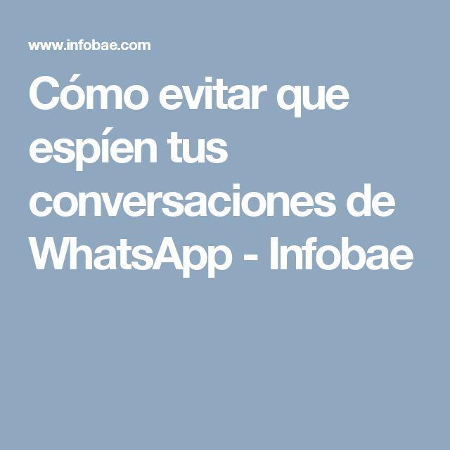 Cómo evitar que espíen tus conversaciones de WhatsApp - Infobae
