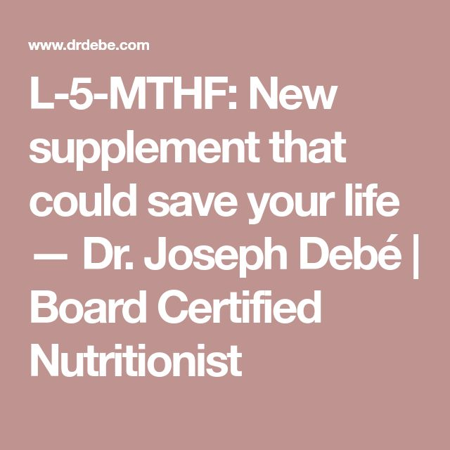 L-5-MTHF: New supplement that could save your life — Dr. Joseph Debé | Board Certified Nutritionist
