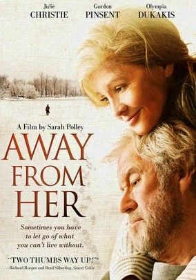 Away from Her (2006) Grant (Gordon Pinsent) plunges into an emotional abyss after moving his Alzheimer's-stricken wife (Julie Christie) to a nursing facility and keeping his distance for her benefit. When she turns her affections toward another man, waves of guilt for past behavior pass over Grant. Christie earned an Oscar nomination for portraying the fading yet graceful Fiona in this astute and solemn tale written and directed by Sarah Polley.