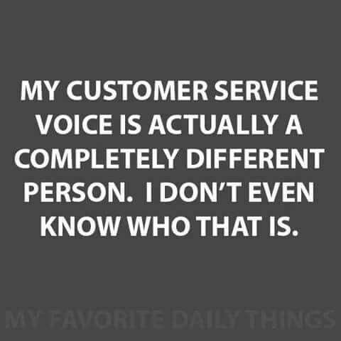 Thanks to working in a Call Center, Retail, Serving and Patient Access  for helping me perfect my butt kissing voice!