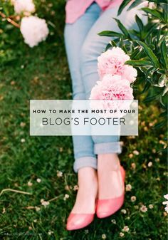 Tips on how to make the most of your blog's footer and examples of fab blog footers.