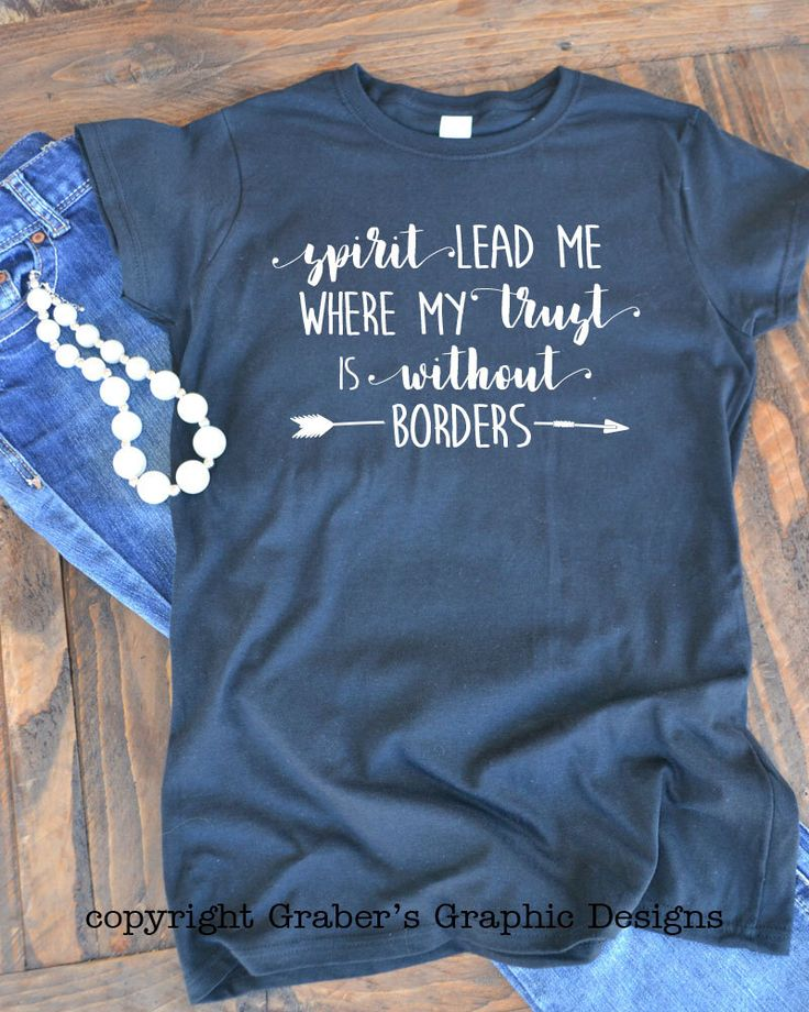 Spirit lead me where my trust is without borders Bible t shirt quotes