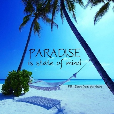 Paradise is a state of mind quote via Start from the Heart at www.Facebook.com/StartFromTheHeart