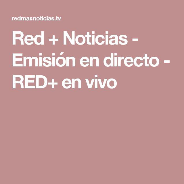 Red + Noticias - Emisión en directo - RED+  en vivo