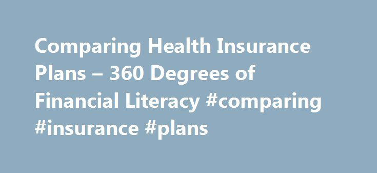 Comparing Health Insurance Plans – 360 Degrees of Financial Literacy #comparing #insurance #plans http://st-loius.remmont.com/comparing-health-insurance-plans-360-degrees-of-financial-literacy-comparing-insurance-plans/  # Comparing Health Insurance Plans Perhaps you're starting a new job or trying to integrate employee benefits with your new spouse. Or maybe you're shopping for individual health insurance coverage. One of the challenges when comparing health plans is that many different…