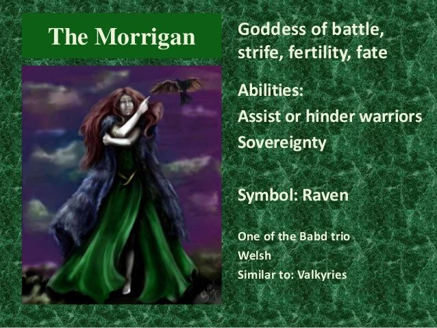 The Morrigan  Goddess of battle, strife, fertility, fate Abilities: Assist or hinder warriors Sovereignty  Symbol: Raven O...