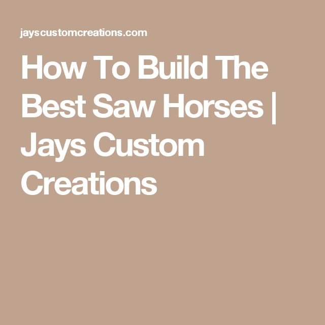 How To Build The Best Saw Horses | Jays Custom Creations