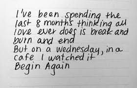 """Begin Again""...from the first moment I heard these lyrics, I loved them."