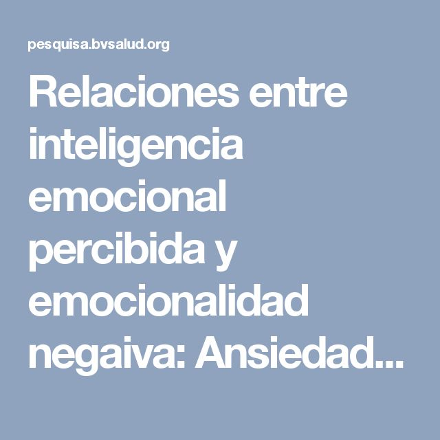 Relaciones entre inteligencia emocional percibida y emocionalidad negaiva: Ansiedad, ira y Tristeza/Depresión | Portal de Pesquisa da BVS Enfermagem