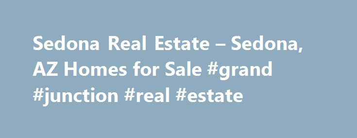 Sedona Real Estate – Sedona, AZ Homes for Sale #grand #junction #real #estate http://real-estate.remmont.com/sedona-real-estate-sedona-az-homes-for-sale-grand-junction-real-estate/  #sedona az real estate # More Property Records Find Sedona, AZ homes for sale and other Sedona real estate on realtor.com . Search Sedona houses, condos, townhomes and single-family homes by price and location. Our extensive database of real estate listings provide the most comprehensive property details like…
