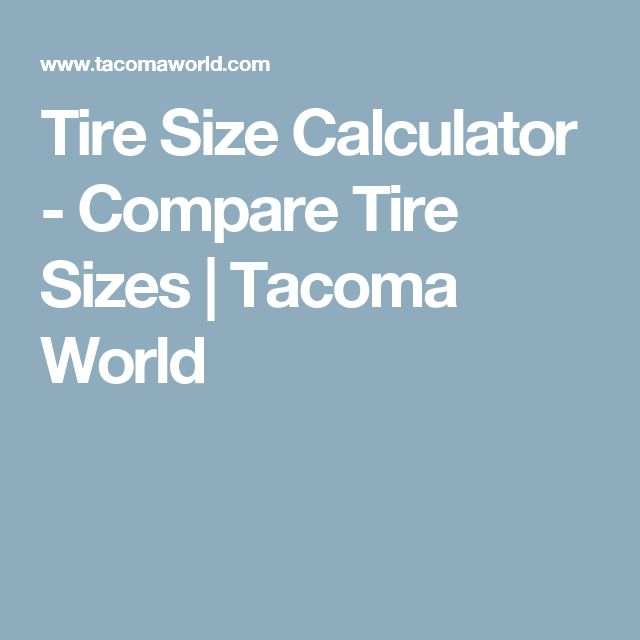 Tire Size Calculator - Compare Tire Sizes | Tacoma World