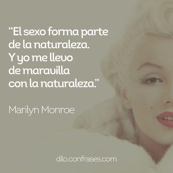 El sexo forma parte de la naturaleza. Y yo me llevo de maravilla con la naturaleza - Marilyn Monroe