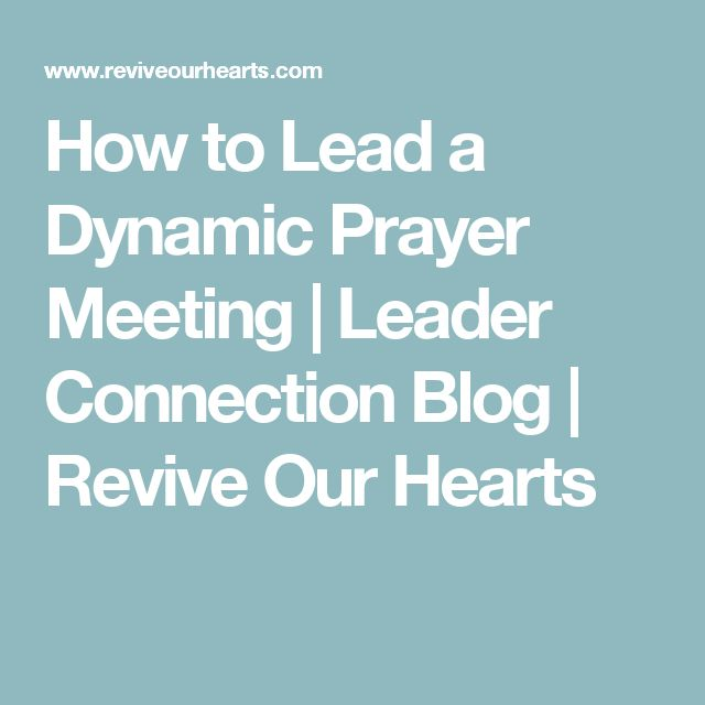 How to Lead a Dynamic Prayer Meeting | Leader Connection Blog | Revive Our Hearts