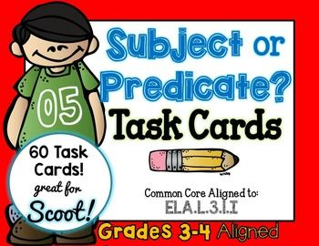 SUBJECT or PREDICATE 60 Task Cards. Grades 3-4 aligned.  ***These task cards focus is on the COMPLETE SUBJECT & COMPLETE PREDICATE.