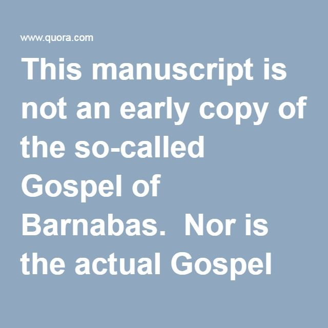This manuscript is not an early copy of the so-called Gospel of Barnabas. Nor is the actual Gospel of Barnabas a genuinely early work