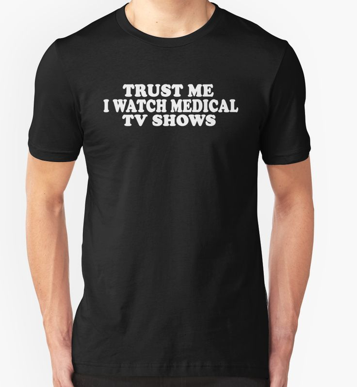 """""""Trust Me I Watch Medical TV Shows"""" T-Shirts & Hoodies by Television-   Redbubble"""