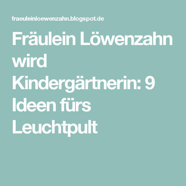 Fräulein Löwenzahn wird Kindergärtnerin: 9 Ideen fürs Leuchtpult