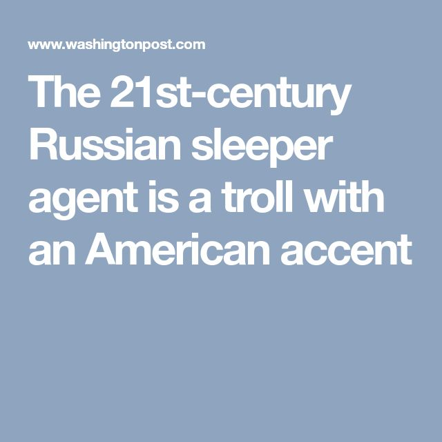 The 21st-century Russian sleeper agent is a troll with an American accent