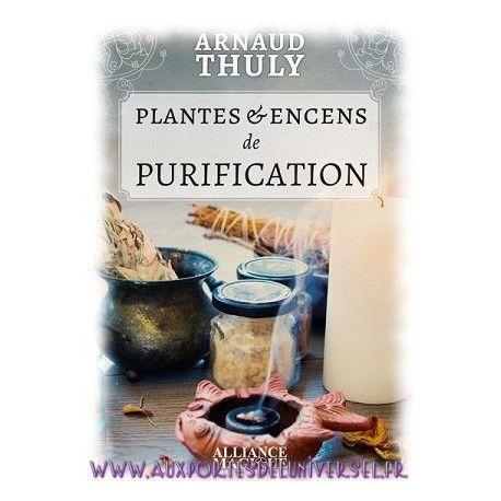 Plantes & Encens de Purification, Arnaud Thuly,  Editions Alliance Magique sur la boutique ésotérique en ligne Aux Portes de l'Universel