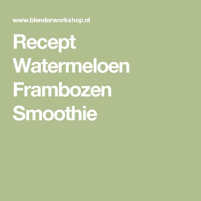 Recept Watermeloen Frambozen Smoothie