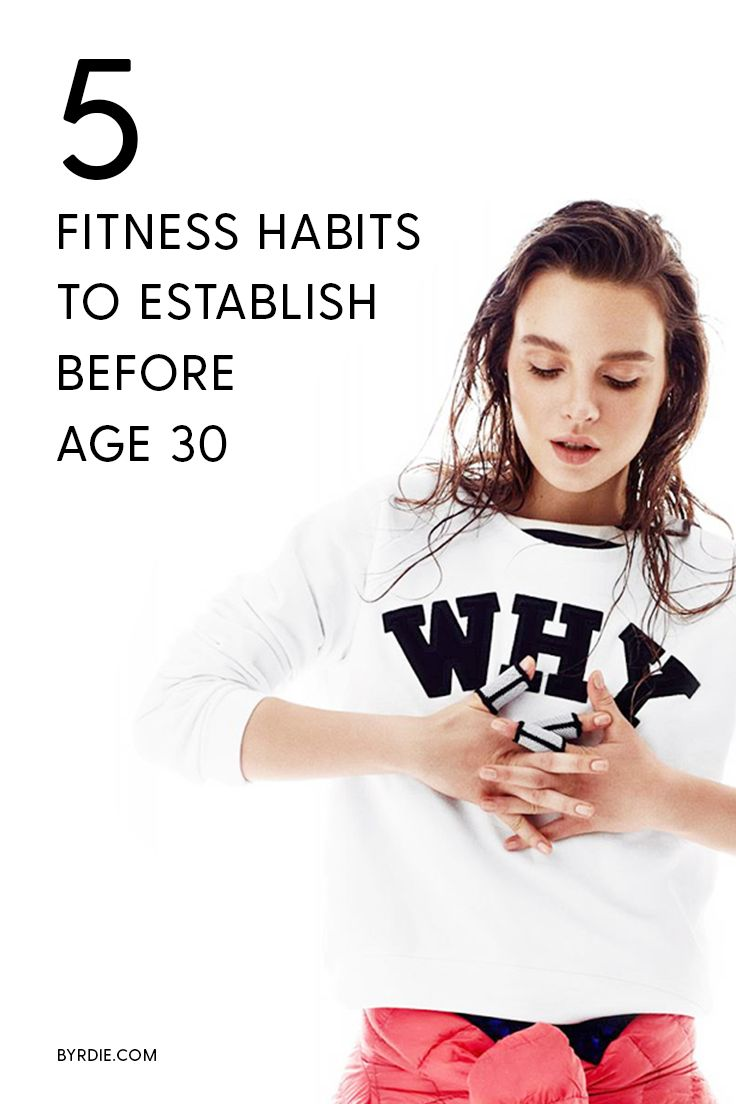 The fitness habits to establish before you turn 30