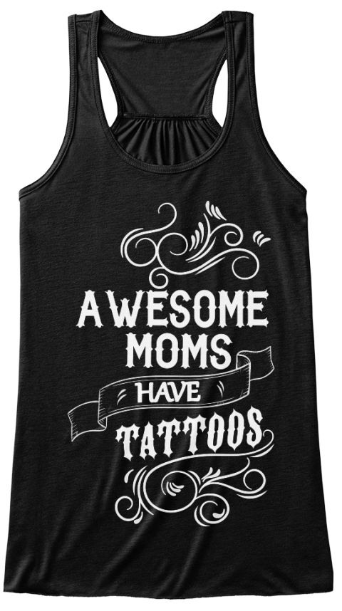 AWESOME MOMS HAVE TATTOOS - EXCLUSIVE! | Teespring
