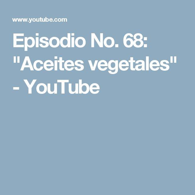 """Episodio No. 68: """"Aceites vegetales"""" - YouTube"""