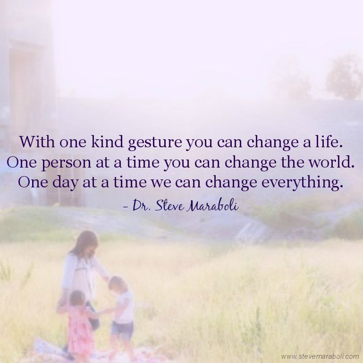 """Time Changes Everything Life Must Go On Quotes: """"With One Kind Gesture You Can Change A Life. One Person"""
