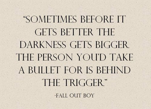 Ironic when the person you'd take a bullet for is behind the trigger // fall out boy