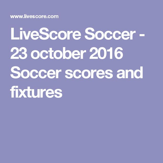 LiveScore Soccer - 23 october 2016 Soccer scores and fixtures