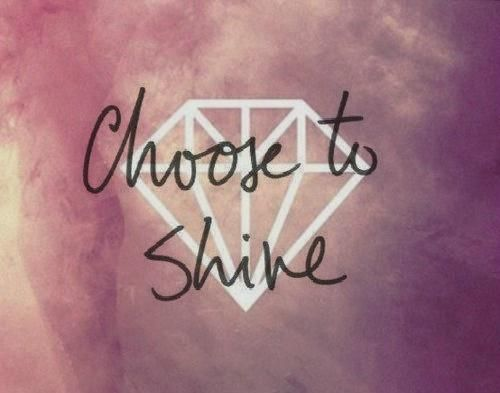 Choose To Shine Quotes Quote Girl For Girls Status