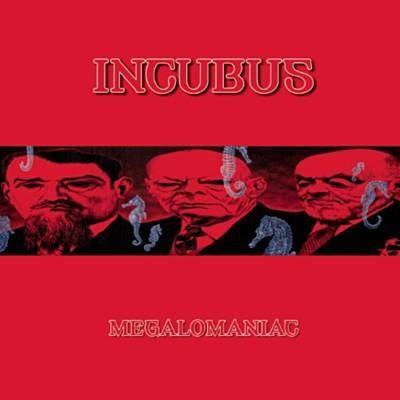 Incubus  Megalomaniac