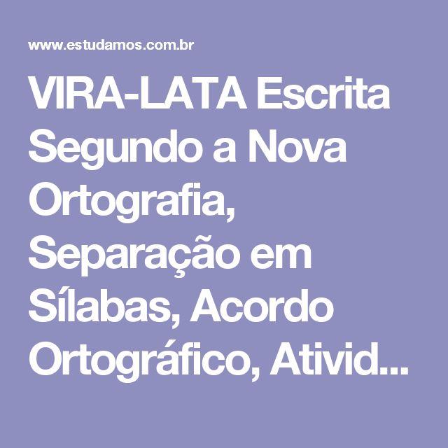 VIRA-LATA Escrita Segundo a Nova Ortografia, Separação em Sílabas, Acordo Ortográfico, Atividades Educativas On-Line de Português, Números Cardinais e Ordinais, Contagem de Letras em Palavras.